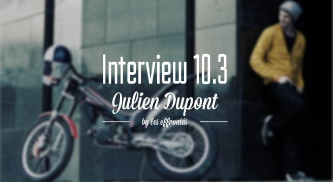 JULIEN DUPONT x INTERVIEW 10.3-moto-trial-ride-the-world-effronte