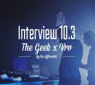 THE GEEK x VRV x INTERVIEW 10.3 by les Effrontés.