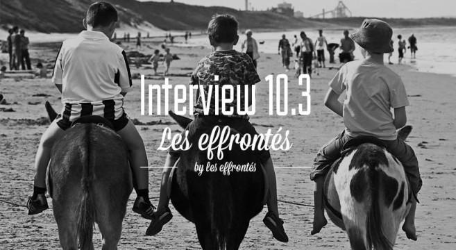 LES EFFRONTES x INTERVIEW 10.3 by les Effrontés.