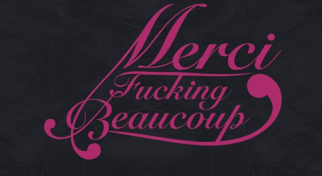 Merci Fucking Beaucoup - Life Begins at the End of your Comfort Zone
