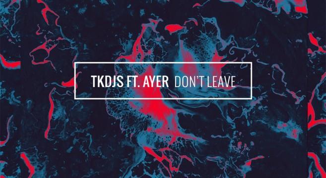 TKDJS-Don't-Leave-Feat.-AYER-Tunes-Deep-House-Music-DJ-Effronte